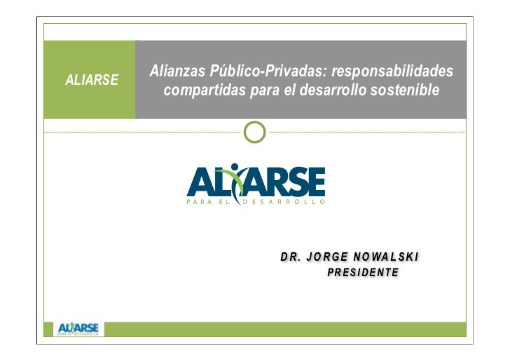Alianzas Público-Privadas: responsabilidadesALIARSE            compartidas para el desarrollo sostenible                  ...