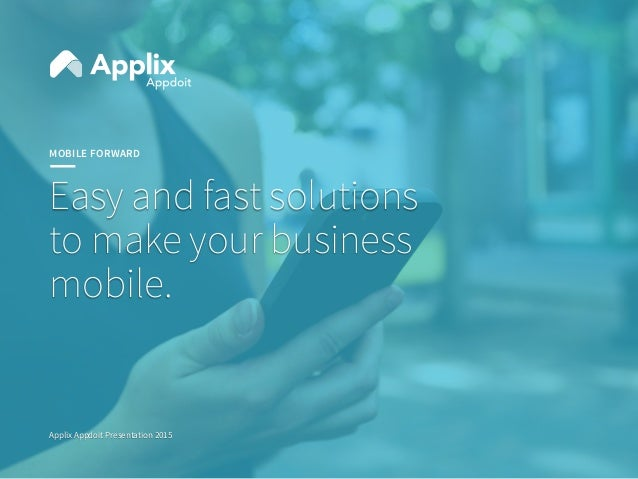 MOBILE FORWARD Easy and fast solutions to make your business mobile. Applix Appdoit Presentation 2015