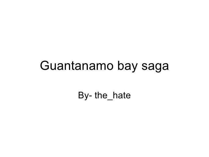 Guantanamo bay saga By- the_hate