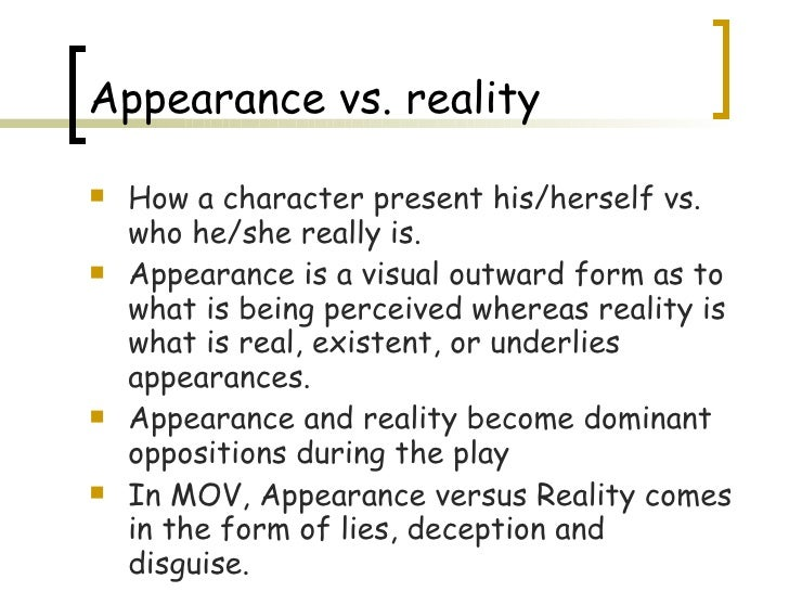 theme of appearance reality in the The witches the dominant theme of william shakespeare's macbeth is the conflict between appearance and reality, an appropriate concern for a play in which the main characters must cloak their true natures.
