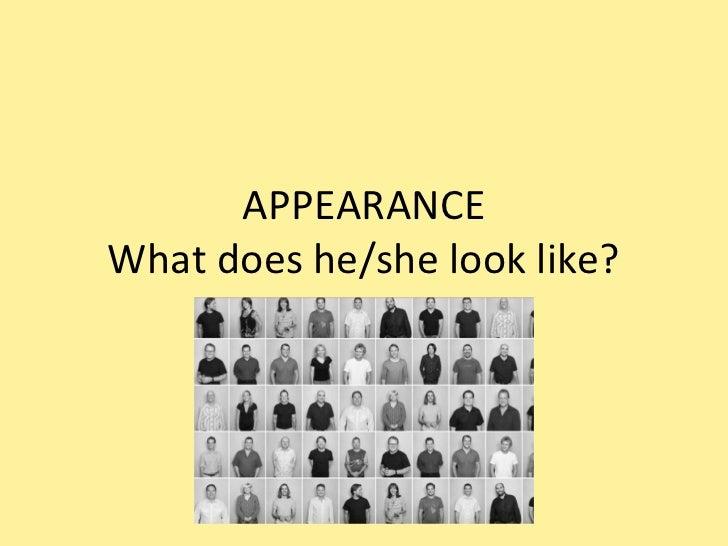APPEARANCEWhat does he/she look like?