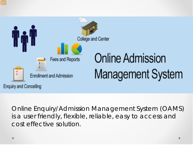 Online Enquiry/Admission Management System (OAMS) is a user friendly, flexible, reliable, easy to access and cost effectiv...