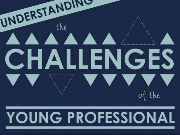 Understanding the Young Professional's Challenges