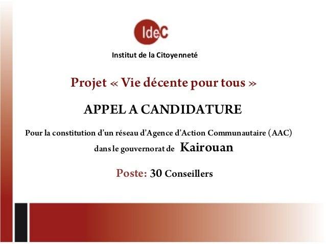Institut de la Citoyenneté  Projet «Vie décente pour tous» APPEL A CANDIDATURE Pour la constitution d'un réseau d'Agence...