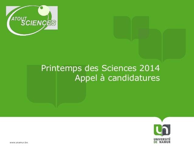 Printemps des Sciences 2014 Appel à candidatures  www.unamur.be