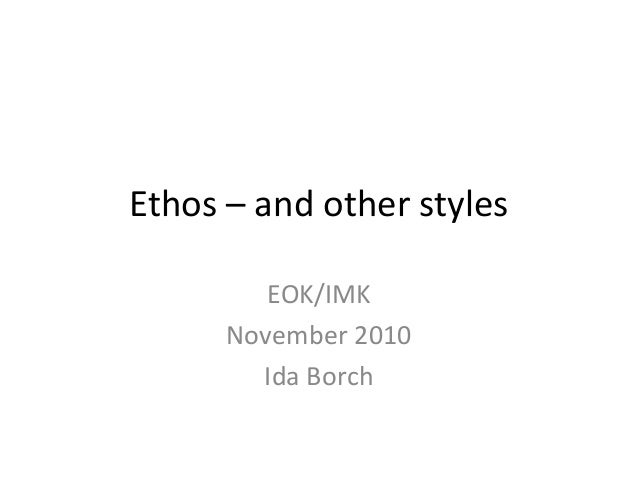Ethos – and other styles EOK/IMK November 2010 Ida Borch