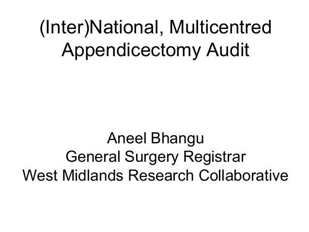 (Inter)National, Multicentred     Appendicectomy Audit           Aneel Bhangu     General Surgery RegistrarWest Midlands R...