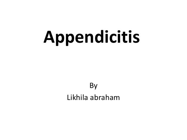 Appendicitis By Likhila abraham