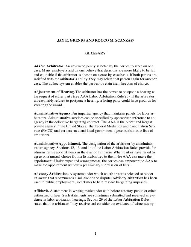 JAY E. GRENIG AND ROCCO M. SCANZA© GLOSSARY Ad Hoc Arbitrator. An arbitrator jointly selected by the parties to serve on o...