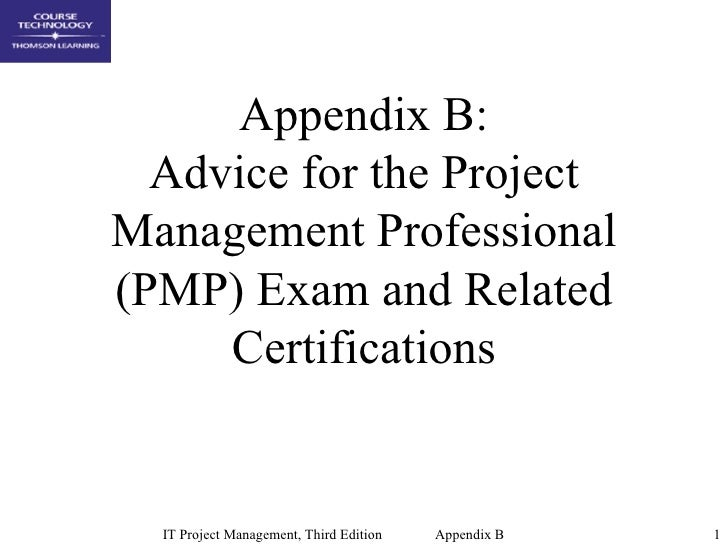 Appendix B:  Advice for the ProjectManagement Professional(PMP) Exam and Related     Certifications  IT Project Management...