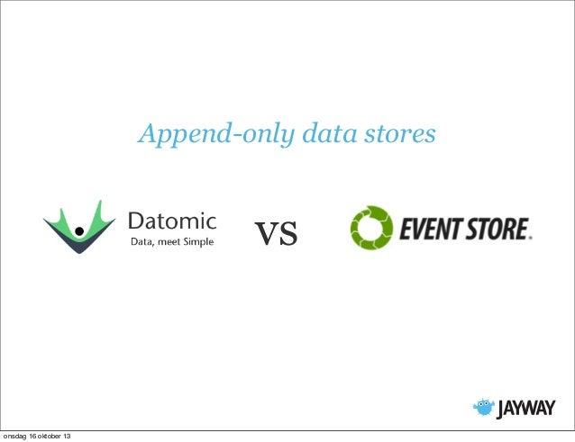 Append-only data stores  vs  onsdag 16 oktober 13
