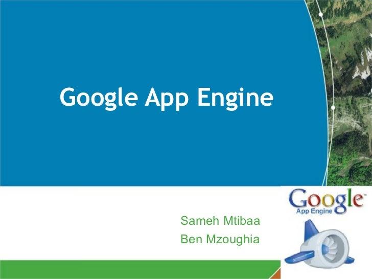 Google App Engine         Sameh Mtibaa         Ben Mzoughia