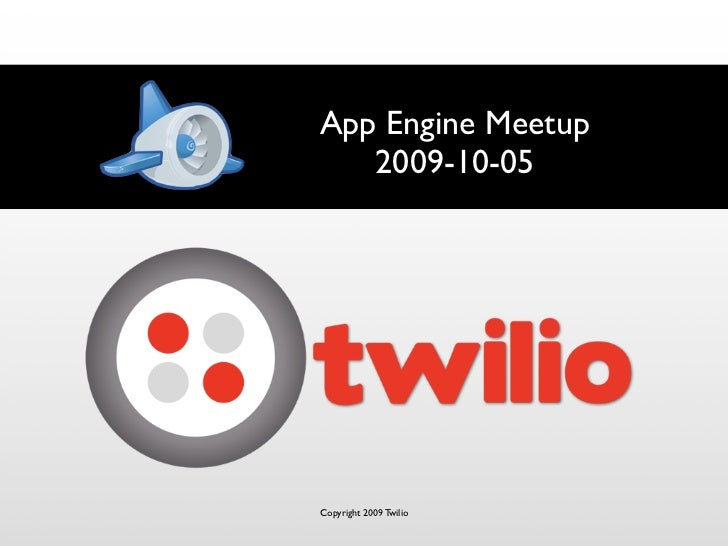 App Engine Meetup    2009-10-05     Copyright 2009 Twilio