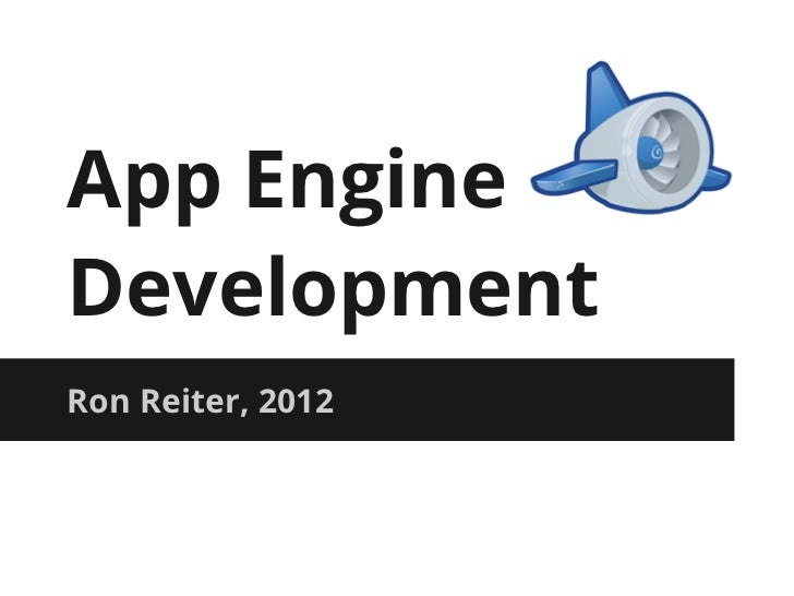 App EngineDevelopmentRon Reiter, 2012