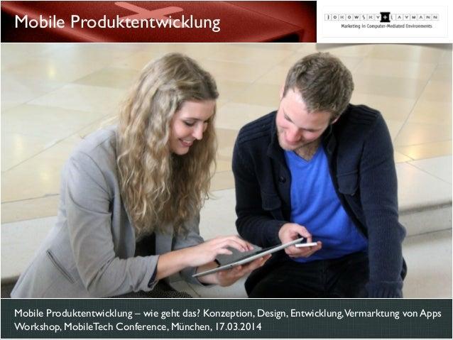 Mobile Produktentwicklung – wie geht das? Konzeption, Design, Entwicklung,Vermarktung von Apps Workshop, MobileTech Confer...