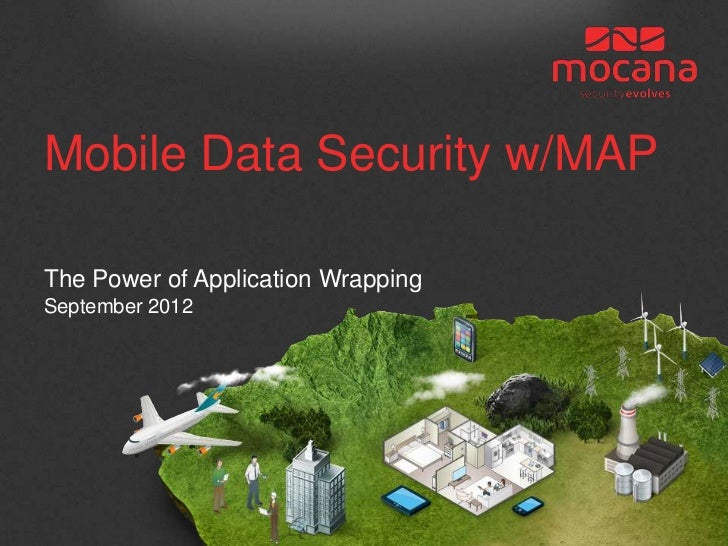 Mobile Data Security w/MAPThe Power of Application WrappingSeptember 2012