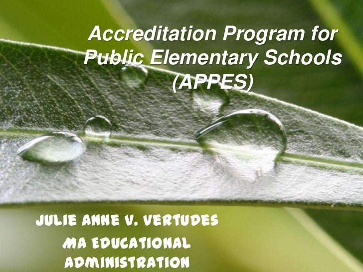 Accreditation Program for        Public Elementary Schools                 (APPES)Julie Anne V. Vertudes   MA Educational ...