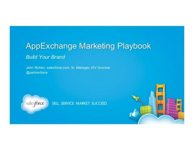 AppExchange Marketing Playbook Build Your Brand John Richter, salesforce.com, Sr. Manager, ISV Success @partnerforce