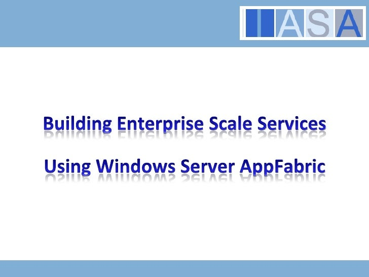 Building Enterprise Scale Services Using Windows Server AppFabric<br />