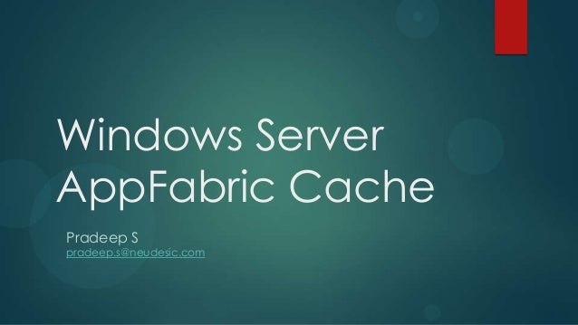 Windows ServerAppFabric CachePradeep Spradeep.s@neudesic.com