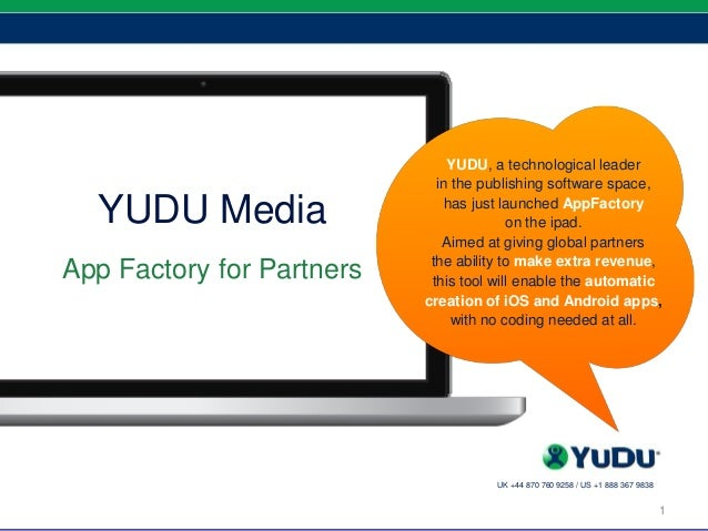 1 YUDU Media App Factory for Partners 1 UK +44 870 760 9258 / US +1 888 367 9838 YUDU, a technological leader in the publi...
