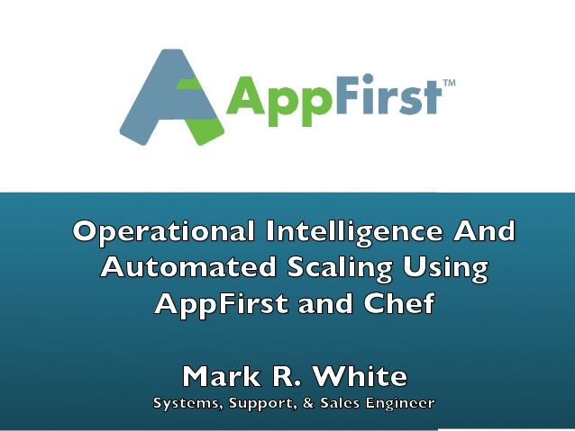 Using Chef and AppFirst to Automate Scale-out/Scale-down of Web Applications – Mark White