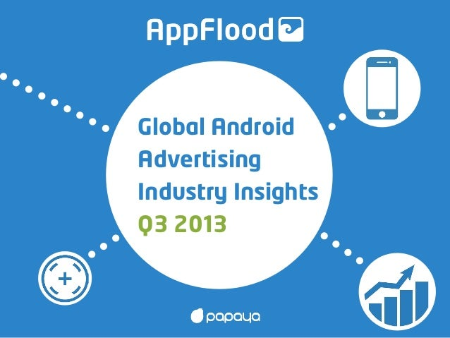 AppFlood Global Android Advertising Industry Insights Q3 2013