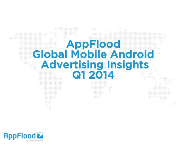 AppFlood Global Mobile Android Advertising Insights Q1 2014