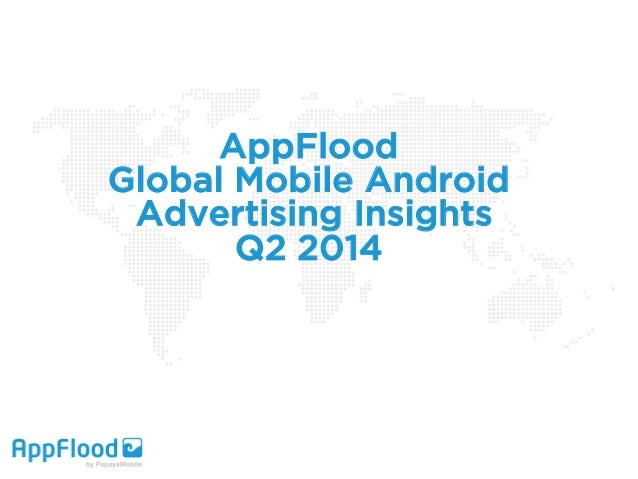 AppFlood Global Mobile Android Advertising Insights Q2 2014