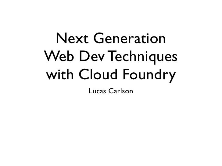 Next GenerationWeb Dev Techniqueswith Cloud Foundry      Lucas Carlson