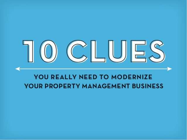10 CLUES YOU REALLY NEED TO MODERNIZE YOUR PROPERTY MANAGEMENT BUSINESS