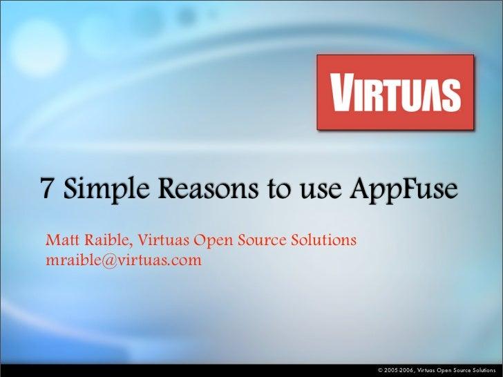 7 Simple Reasons to use AppFuse Matt Raible, Virtuas Open Source Solutions mraible@virtuas.com                            ...