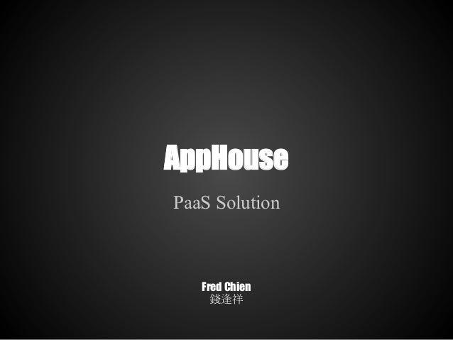 AppHousePaaS Solution   Fred Chien     錢逢祥
