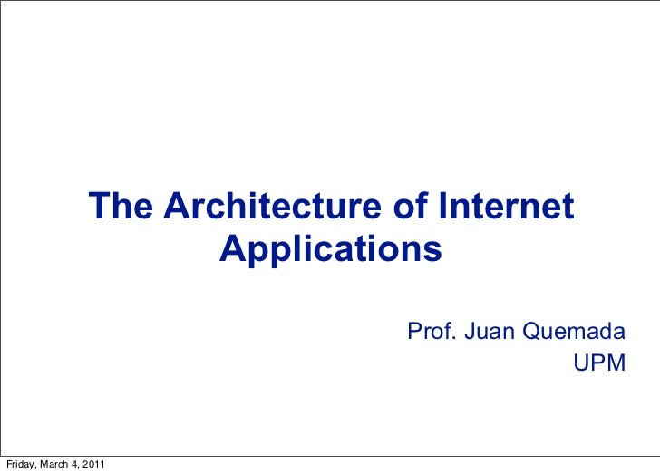 The Architecture of Internet                        Applications                                   Prof. Juan Quemada     ...