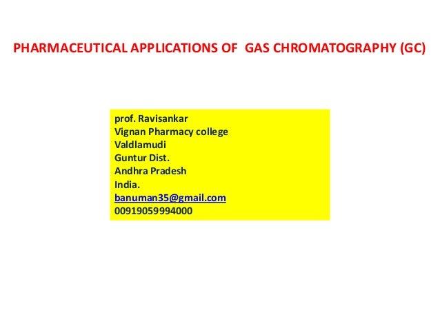 PHARMACEUTICAL APPLICATIONS OF GAS CHROMATOGRAPHY(GC), PHARMACEUTICAL ANALYSIS BY P.RAVISANKAR.