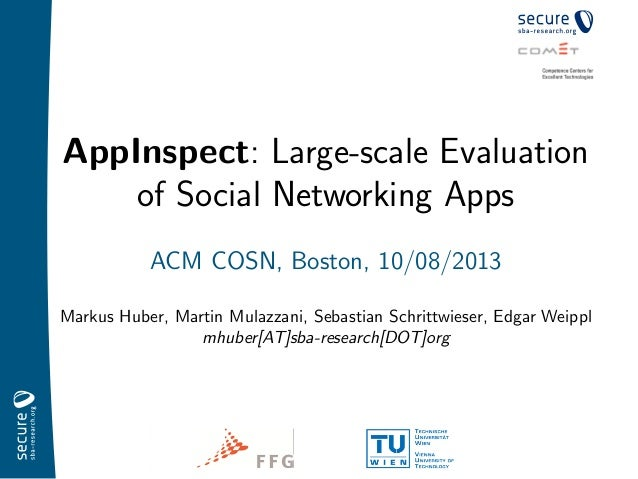 AppInspect: Large-scale Evaluation of Social Networking Apps ACM COSN, Boston, 10/08/2013 Markus Huber, Martin Mulazzani, ...