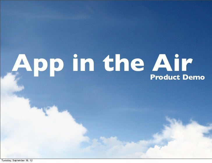 App in the Air      Product DemoTuesday, September 18, 12
