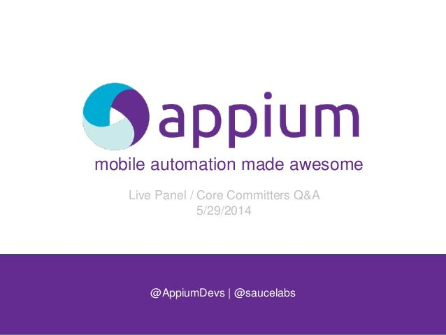 mobile automation made awesome @AppiumDevs   @saucelabs Live Panel / Core Committers Q&A 5/29/2014