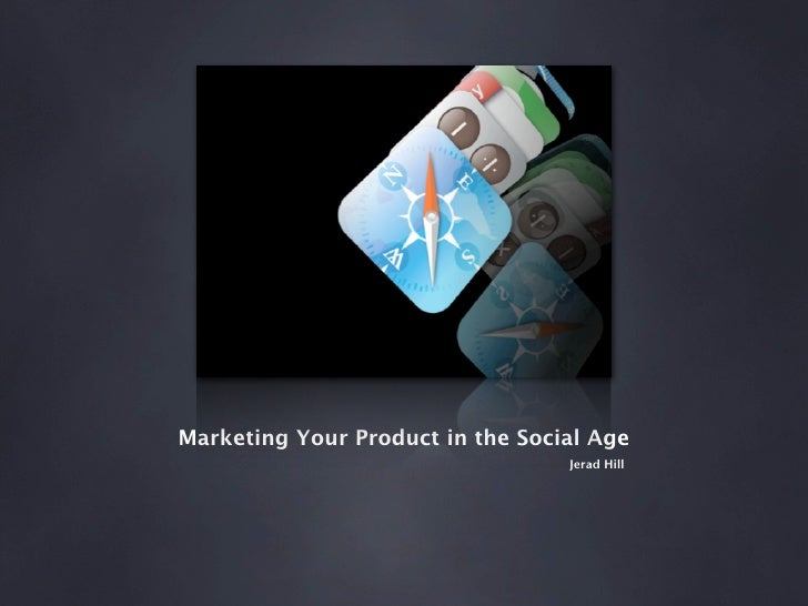 Marketing Your Product in the Social Age                                   Jerad Hill