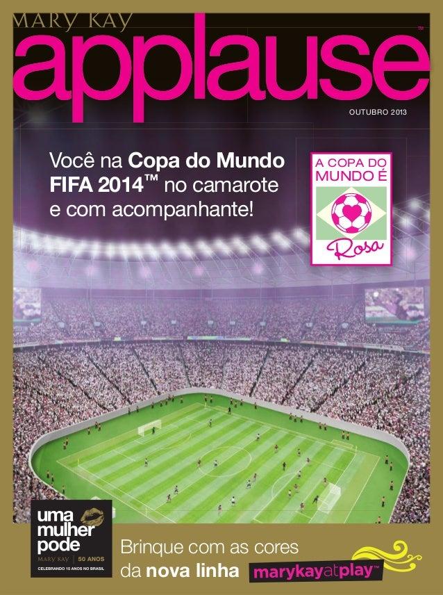 Brinque com as cores da nova linha TM OUTUBRO 2013 Você na Copa do Mundo FIFA 2014™ no camarote e com acompanhante! A COPA...