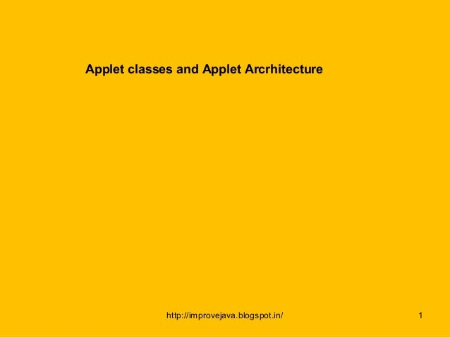 Applet classes and Applet Arcrhitecture             http://improvejava.blogspot.in/   1