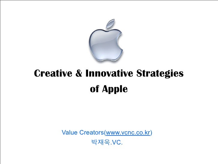 Creative & Innovative Strategies             of Apple        Value Creators(www.vcnc.co.kr)                      .VC.