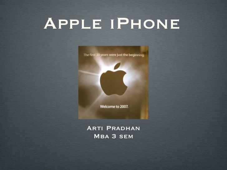 Apple iPhone <ul><li>Arti Pradhan </li></ul><ul><li>Mba 3 sem </li></ul>