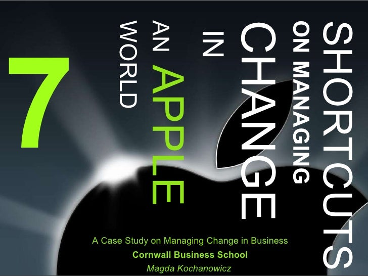 7 SHORTCUTS   ON MANAGING   CHANGE   IN   AN   APPLE WORLD A Case Study on Managing Change in Business Cornwall Business S...