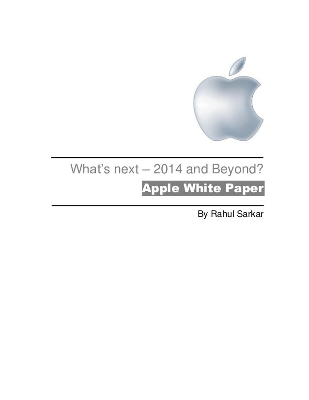What's next – 2014 and Beyond? Apple White Paper By Rahul Sarkar