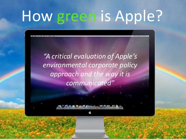 """How green is Apple?  """"A critical evaluation of Apple's  environmental corporate policy    approach and the way it is      ..."""
