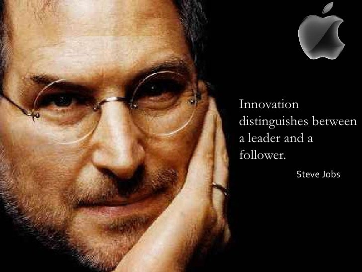 Innovation distinguishes between a leader and a follower.<br />Steve Jobs<br />