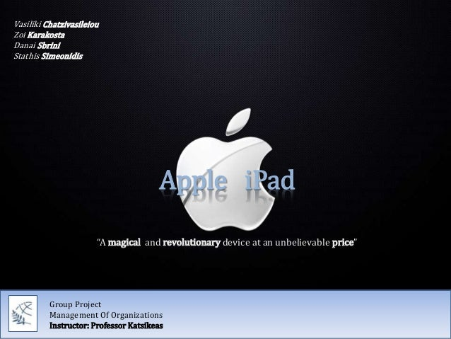 """Apple iPad """"A magical and revolutionary device at an unbelievable price"""" Group Project Management Of Organizations Instruc..."""