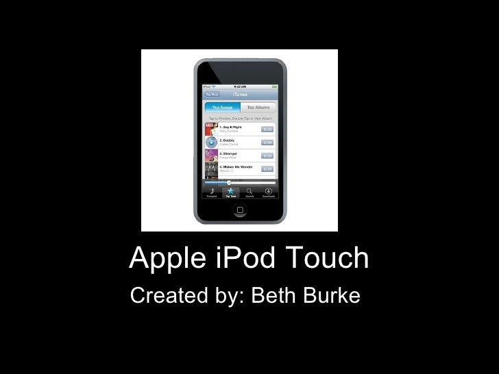 Apple iPod Touch Created by: Beth Burke