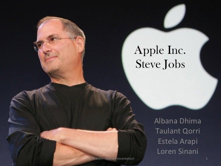 Apple Inc. Steve Jobs Albana Dhima Taulant Qorri Estela Arapi Loren Sinani Steve Jobs - Apple Presentation